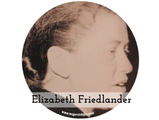 Mujeres que inspiran mi caminar – «Elizabeth Friedlander»